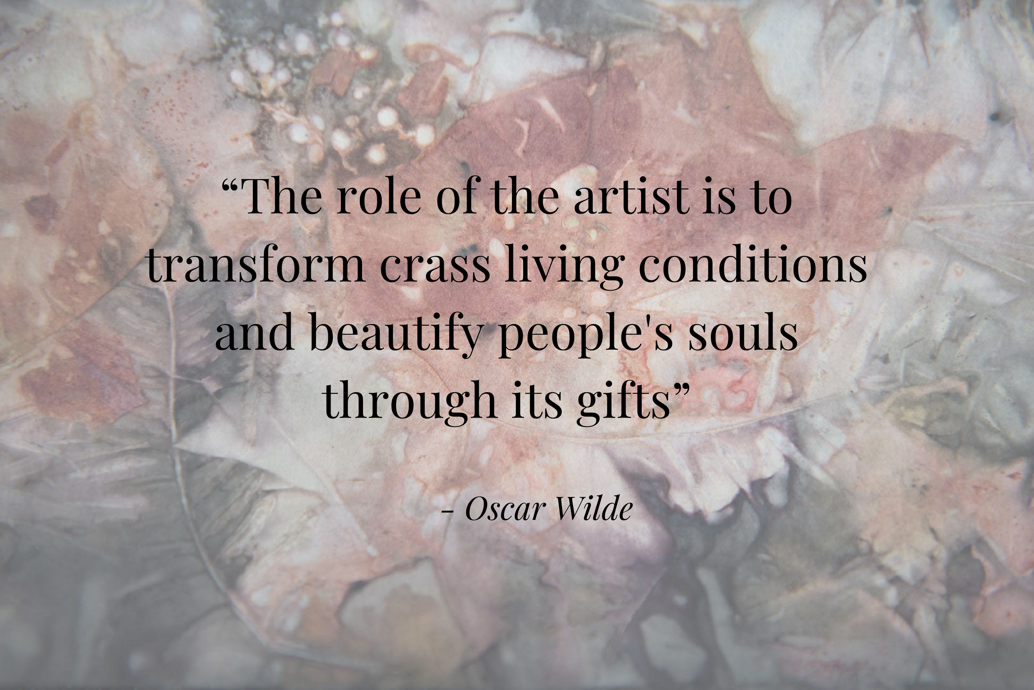 """The role of the artist is to transform crass living condition and beautify people's souls through its"